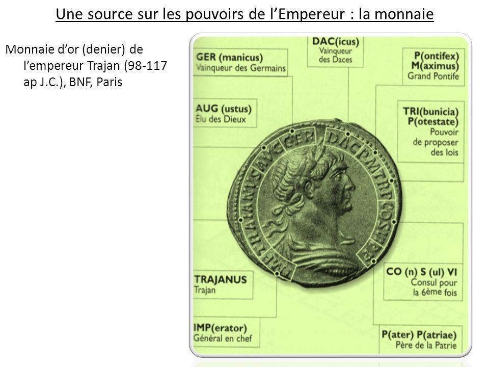 Une source sur les pouvoirs de lEmpereur : la monnaie Monnaie dor (denier) de lempereur Trajan (98-117 ap J.C.), BNF, Paris