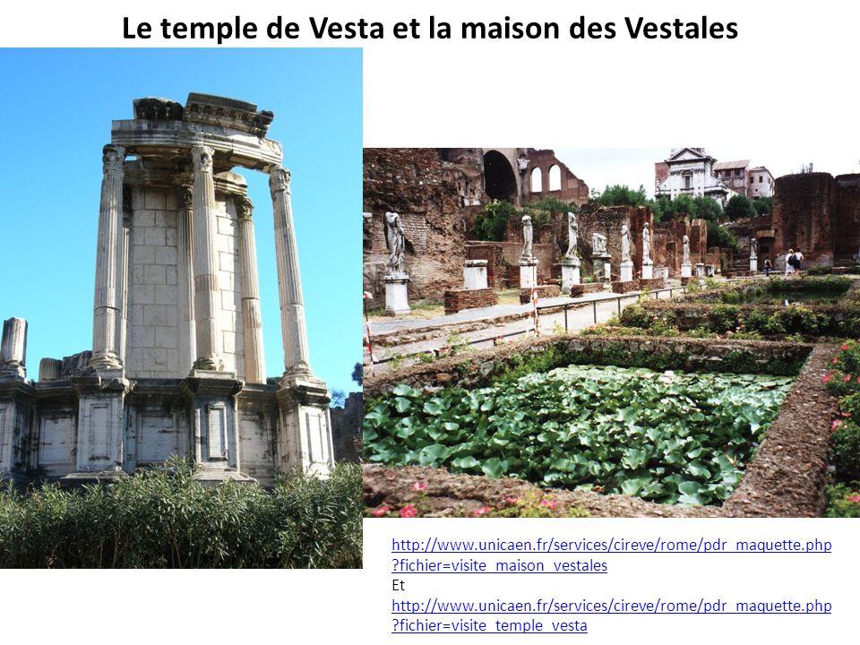 Le temple de Vesta et la maison des Vestales http://www.unicaen.fr/services/cireve/rome/pdr_maquette.php ?fichier=visite_maison_vestales Et http://www
