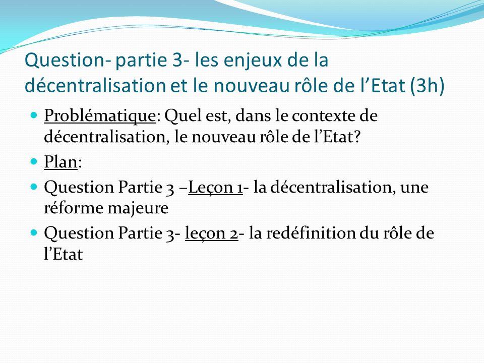 Question- partie 3- les enjeux de la décentralisation et le nouveau rôle de lEtat (3h) Problématique: Quel est, dans le contexte de décentralisation,
