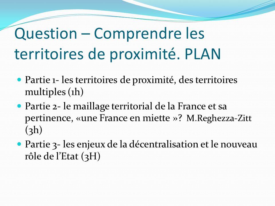 Question – Comprendre les territoires de proximité. PLAN Partie 1- les territoires de proximité, des territoires multiples (1h) Partie 2- le maillage