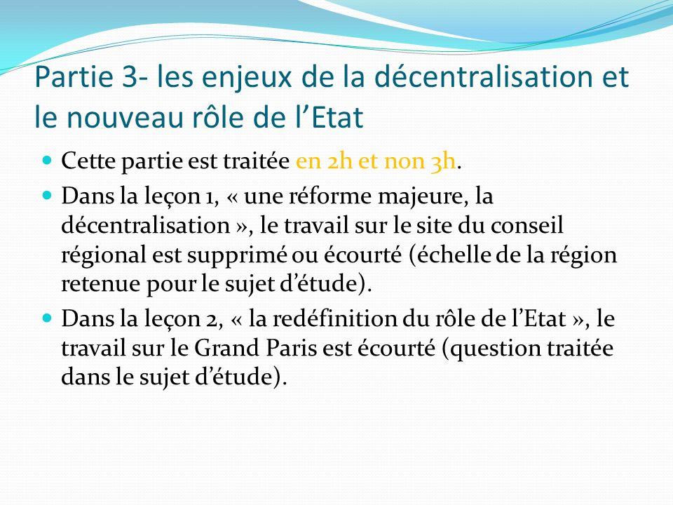 Partie 3- les enjeux de la décentralisation et le nouveau rôle de lEtat Cette partie est traitée en 2h et non 3h. Dans la leçon 1, « une réforme majeu