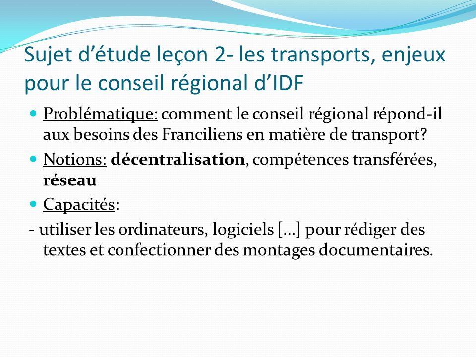 Sujet détude leçon 2- les transports, enjeux pour le conseil régional dIDF Problématique: comment le conseil régional répond-il aux besoins des Franci
