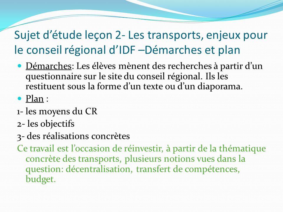 Sujet détude leçon 2- Les transports, enjeux pour le conseil régional dIDF –Démarches et plan Démarches: Les élèves mènent des recherches à partir dun