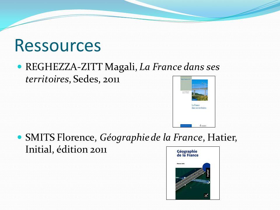 Ressources REGHEZZA-ZITT Magali, La France dans ses territoires, Sedes, 2011 SMITS Florence, Géographie de la France, Hatier, Initial, édition 2011