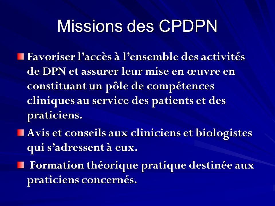 Missions des CPDPN Favoriser laccès à lensemble des activités de DPN et assurer leur mise en œuvre en constituant un pôle de compétences cliniques au