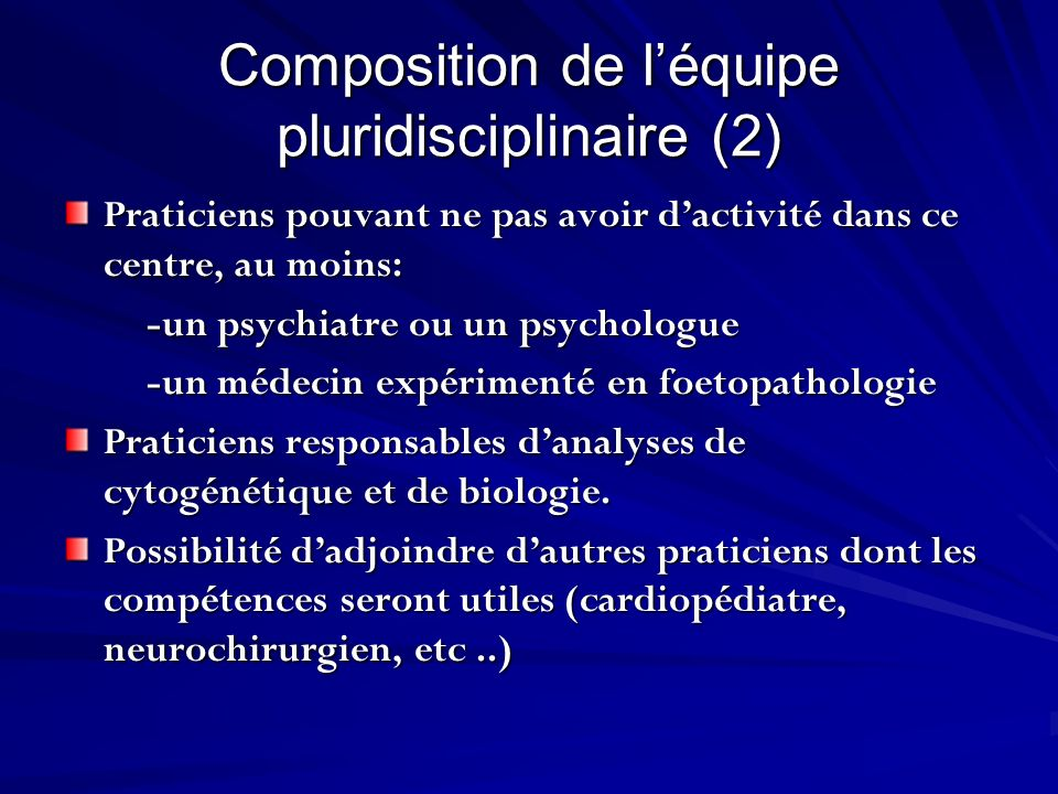Composition de léquipe pluridisciplinaire (2) Praticiens pouvant ne pas avoir dactivité dans ce centre, au moins: -un psychiatre ou un psychologue -un