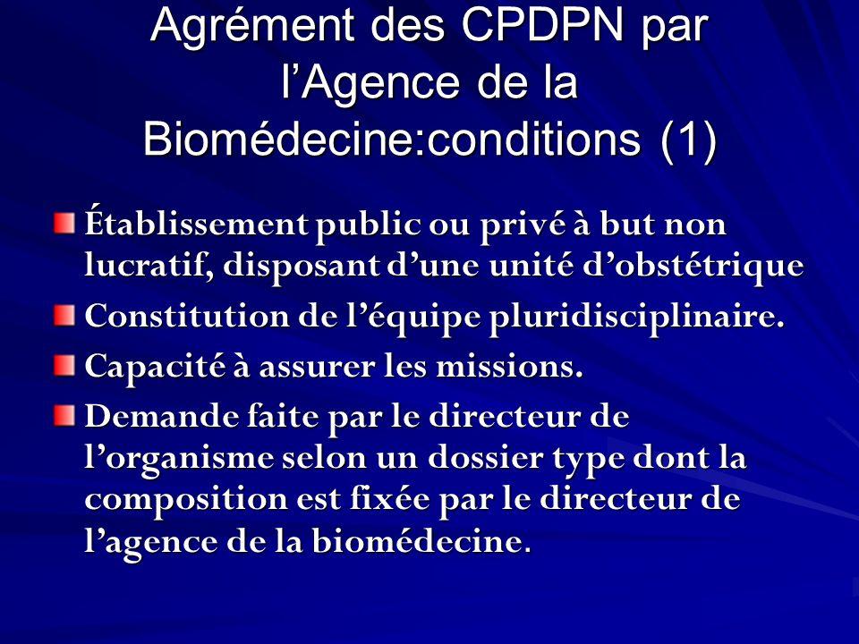 Agrément des CPDPN par lAgence de la Biomédecine:conditions (1) Établissement public ou privé à but non lucratif, disposant dune unité dobstétrique Co