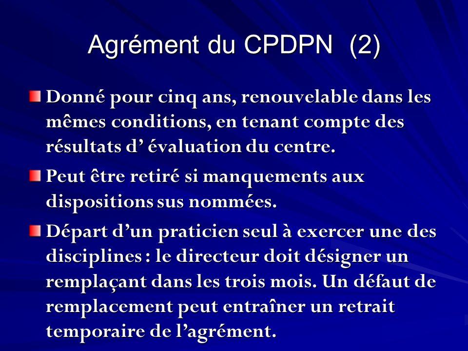 Agrément du CPDPN (2) Donné pour cinq ans, renouvelable dans les mêmes conditions, en tenant compte des résultats d évaluation du centre. Peut être re