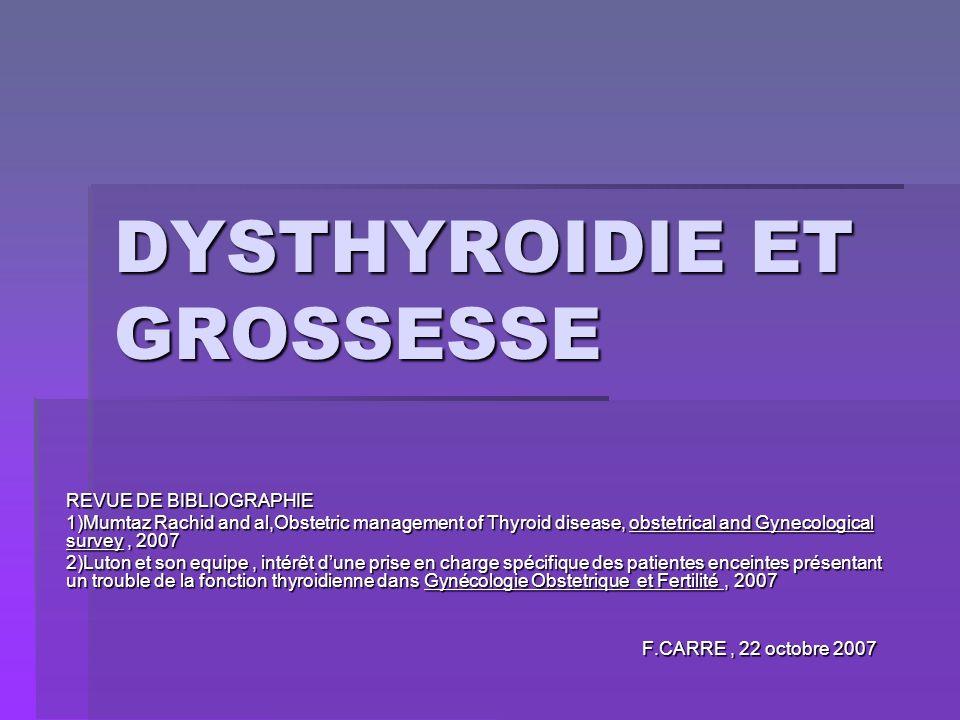 DYSTHYROIDIE ET GROSSESSE REVUE DE BIBLIOGRAPHIE 1)Mumtaz Rachid and al,Obstetric management of Thyroid disease, obstetrical and Gynecological survey,