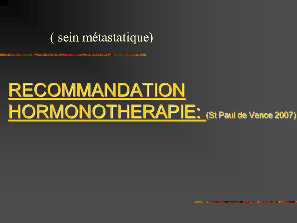 RECOMMANDATION HORMONOTHERAPIE: (St Paul de Vence 2007) ( sein métastatique)