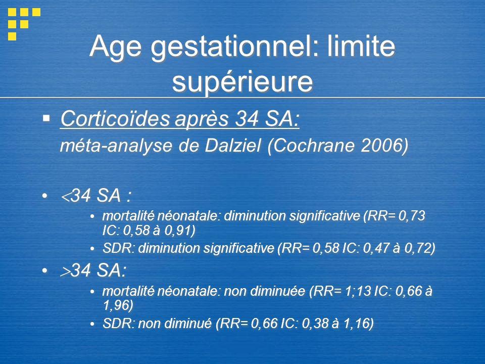 Age gestationnel: limite supérieure Corticoïdes après 34 SA: méta-analyse de Dalziel (Cochrane 2006) 34 SA : mortalité néonatale: diminution significa