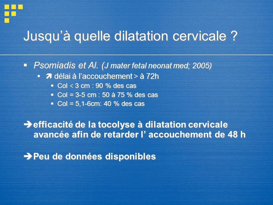 Jusquà quelle dilatation cervicale ? Psomiadis et Al. ( J mater fetal neonat med; 2005) délai à laccouchement > à 72h Col 3 cm : 90 % des cas Col = 3-