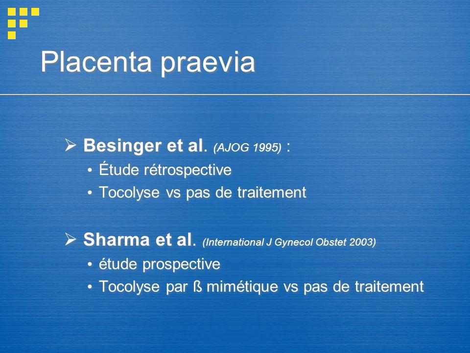 Placenta praevia Besinger et al. (AJOG 1995) : Étude rétrospective Tocolyse vs pas de traitement Sharma et al. (International J Gynecol Obstet 2003) é