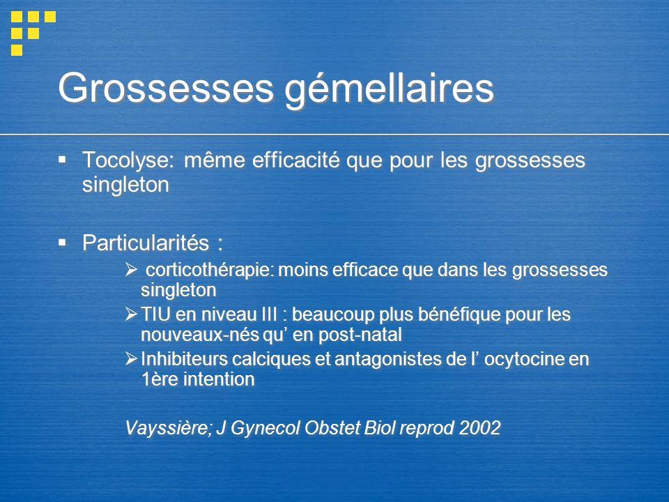 Grossesses gémellaires Tocolyse: même efficacité que pour les grossesses singleton Particularités : corticothérapie: moins efficace que dans les gross