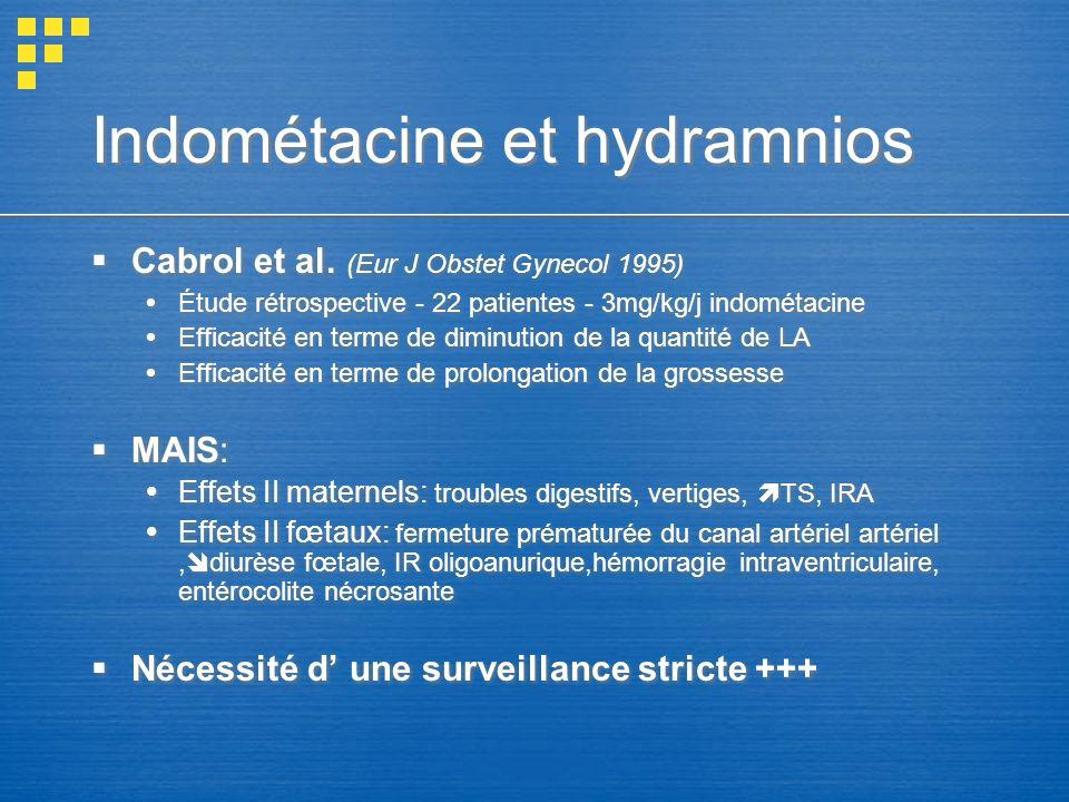 Indométacine et hydramnios Cabrol et al. (Eur J Obstet Gynecol 1995) Étude rétrospective - 22 patientes - 3mg/kg/j indométacine Efficacité en terme de