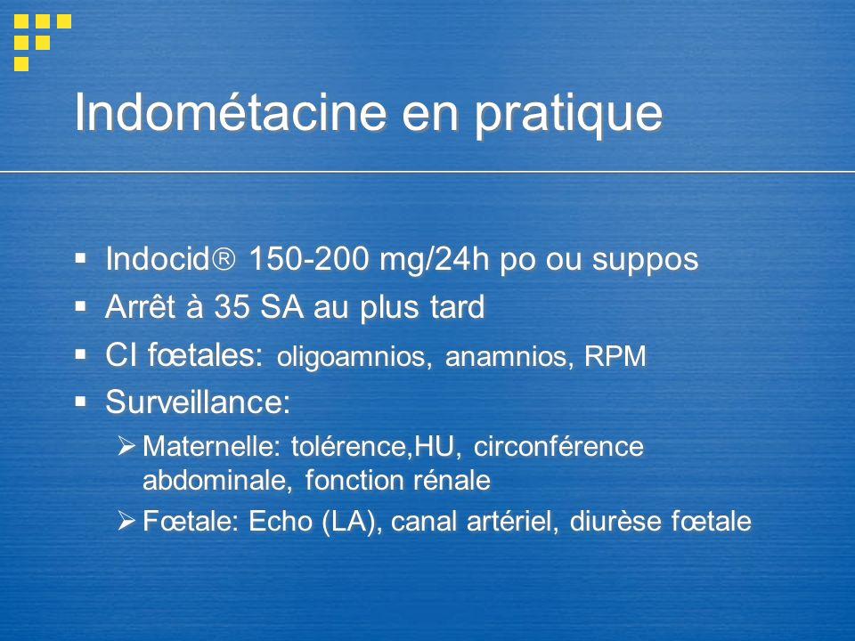 Indométacine en pratique Indocid 150-200 mg/24h po ou suppos Arrêt à 35 SA au plus tard CI fœtales: oligoamnios, anamnios, RPM Surveillance: Maternell