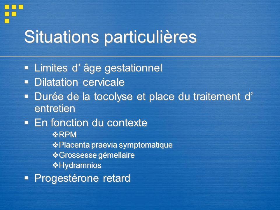 Situations particulières Limites d âge gestationnel Dilatation cervicale Durée de la tocolyse et place du traitement d entretien En fonction du contex