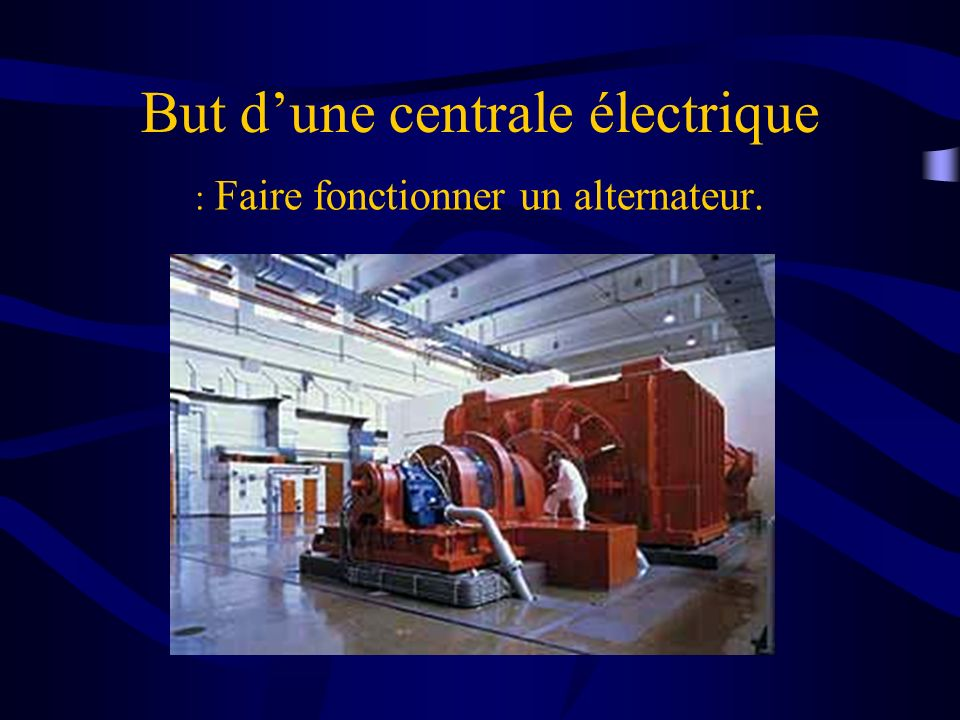 But dune centrale électrique : Faire fonctionner un alternateur.