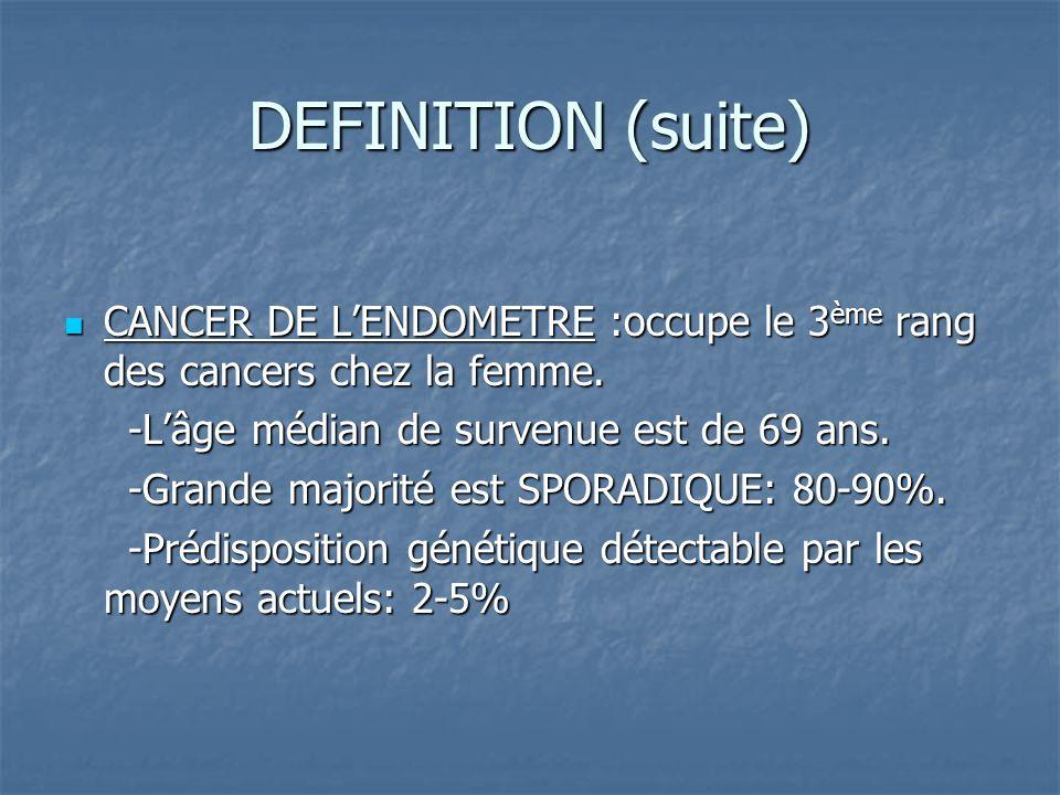 DEFINITION (suite) Cancer du sein, de lovaire et de lendomètre sont dus à une prédisposition héréditaire dans Cancer du sein, de lovaire et de lendomètre sont dus à une prédisposition héréditaire dans 5 – 10% des cas.