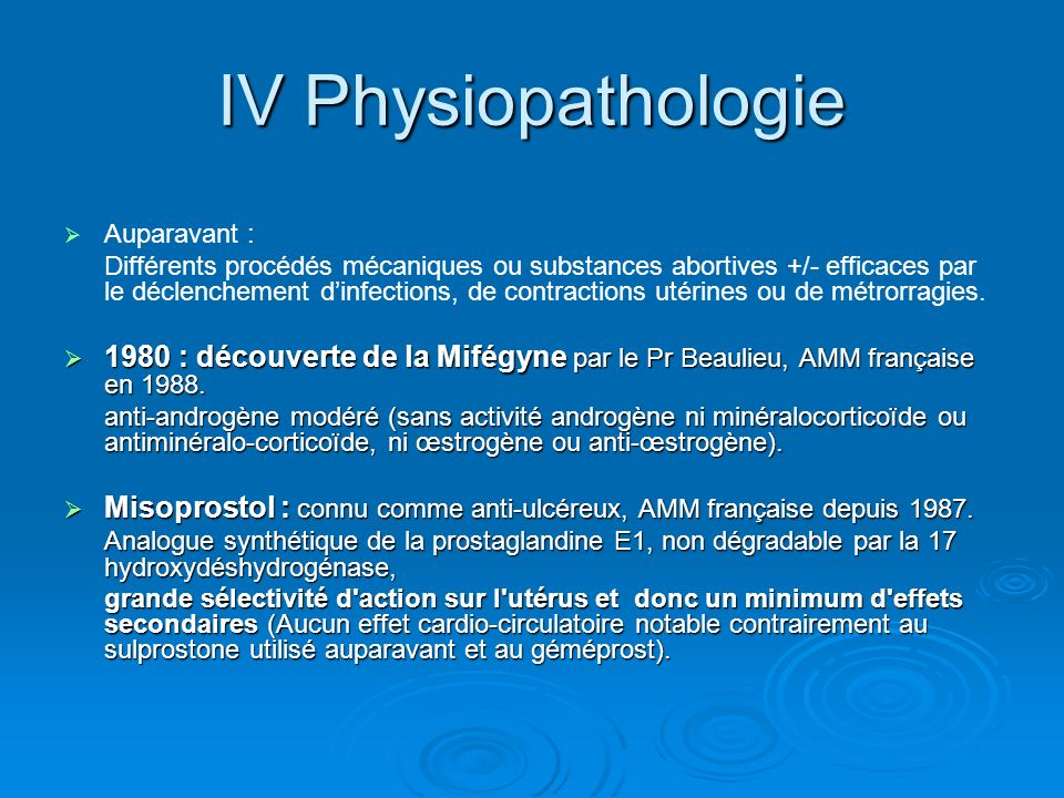 IV Physiopathologie Auparavant : Différents procédés mécaniques ou substances abortives +/- efficaces par le déclenchement dinfections, de contraction