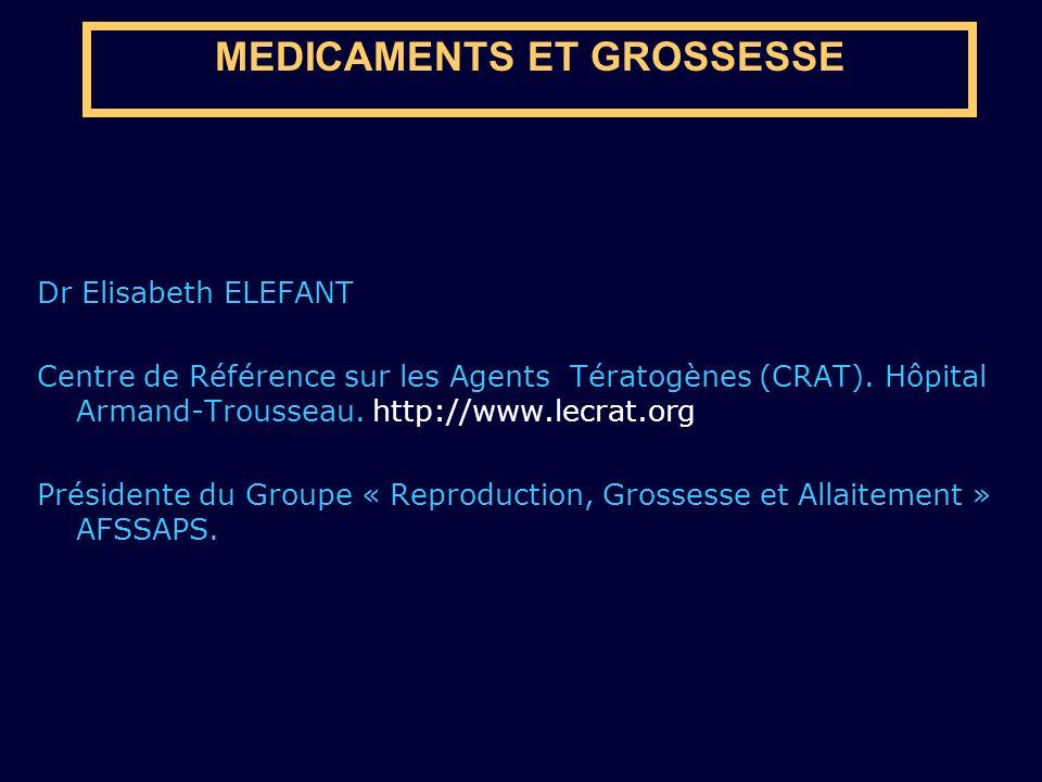 MEDICAMENTS ET GROSSESSE Dr Elisabeth ELEFANT Centre de Référence sur les Agents Tératogènes (CRAT). Hôpital Armand-Trousseau. http://www.lecrat.org P
