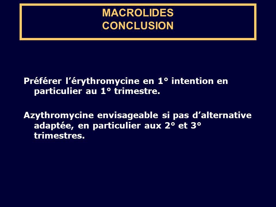 Préférer lérythromycine en 1° intention en particulier au 1° trimestre. Azythromycine envisageable si pas dalternative adaptée, en particulier aux 2°