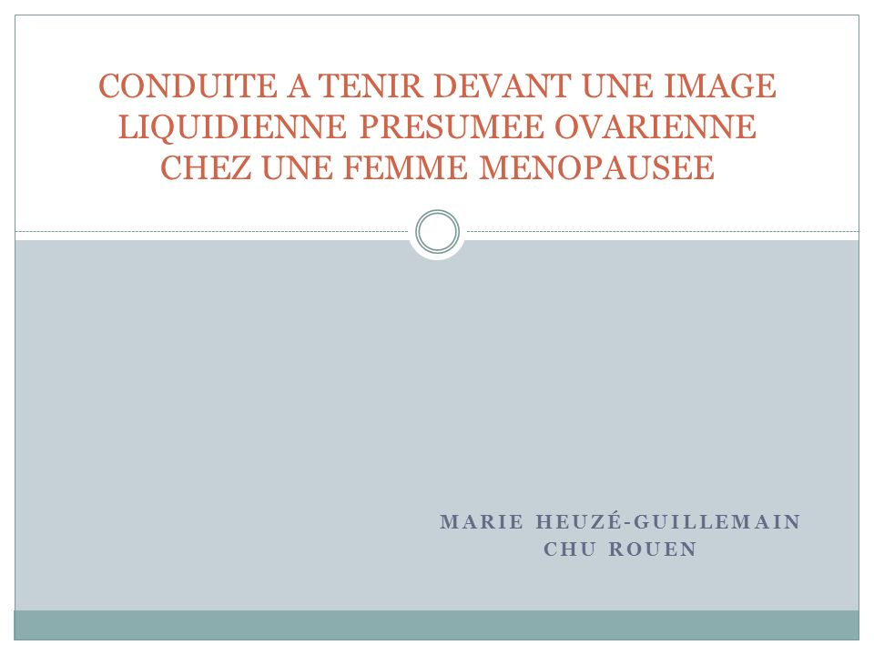 MARIE HEUZÉ-GUILLEMAIN CHU ROUEN CONDUITE A TENIR DEVANT UNE IMAGE LIQUIDIENNE PRESUMEE OVARIENNE CHEZ UNE FEMME MENOPAUSEE