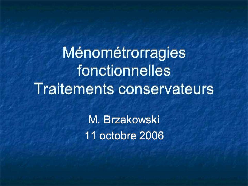 Ménométrorragies fonctionnelles Traitements conservateurs M. Brzakowski 11 octobre 2006 M. Brzakowski 11 octobre 2006
