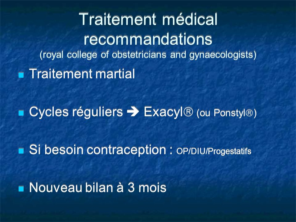 Traitement médical recommandations (royal college of obstetricians and gynaecologists) Traitement martial Cycles réguliers Exacyl (ou Ponstyl ) Si bes