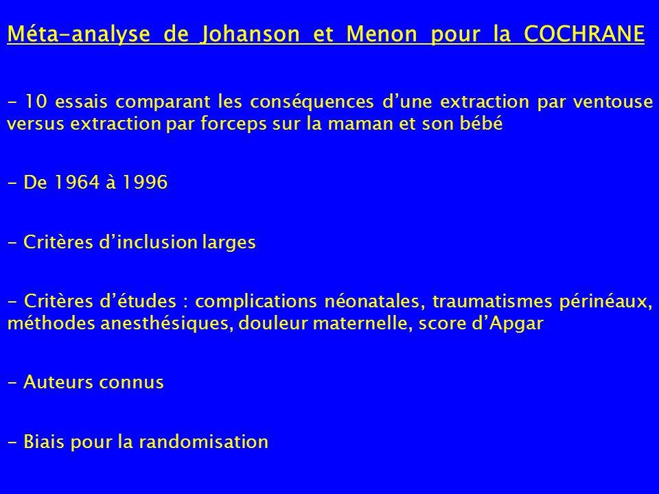 Méta-analyse de Johanson et Menon pour la COCHRANE - 10 essais comparant les conséquences dune extraction par ventouse versus extraction par forceps s