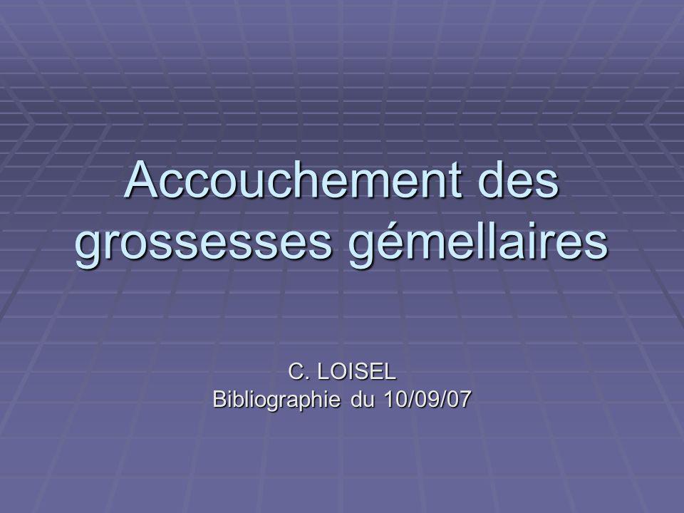 C. LOISEL Bibliographie du 10/09/07 Accouchement des grossesses gémellaires