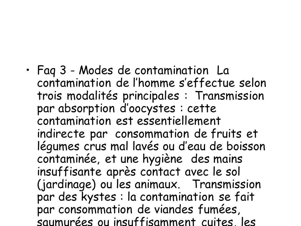 Faq 3 - Modes de contamination La contamination de lhomme seffectue selon trois modalités principales : Transmission par absorption doocystes : cette