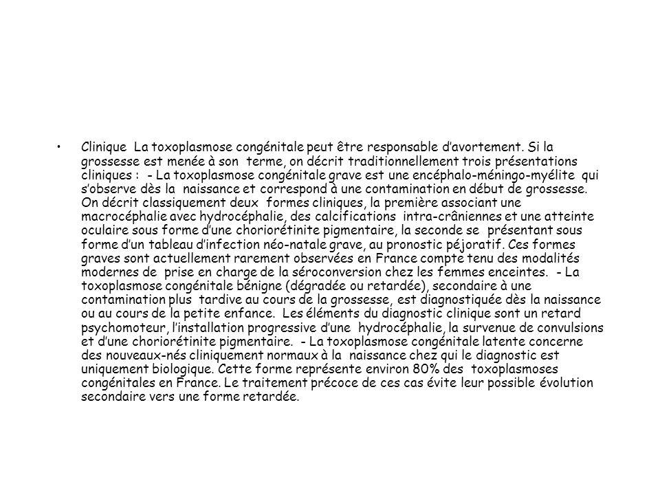 Clinique La toxoplasmose congénitale peut être responsable davortement. Si la grossesse est menée à son terme, on décrit traditionnellement trois prés