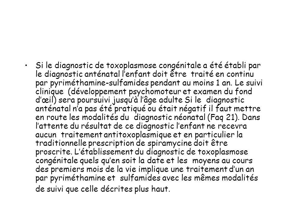 Si le diagnostic de toxoplasmose congénitale a été établi par le diagnostic anténatal lenfant doit être traité en continu par pyriméthamine-sulfamides