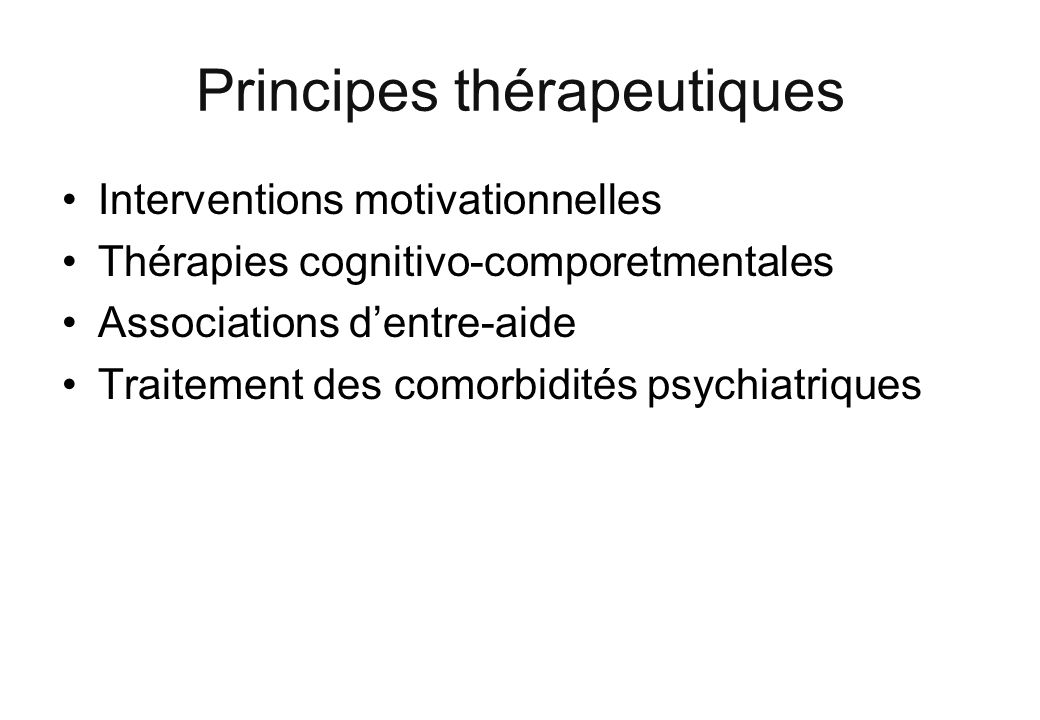 Principes thérapeutiques Interventions motivationnelles Thérapies cognitivo-comporetmentales Associations dentre-aide Traitement des comorbidités psychiatriques