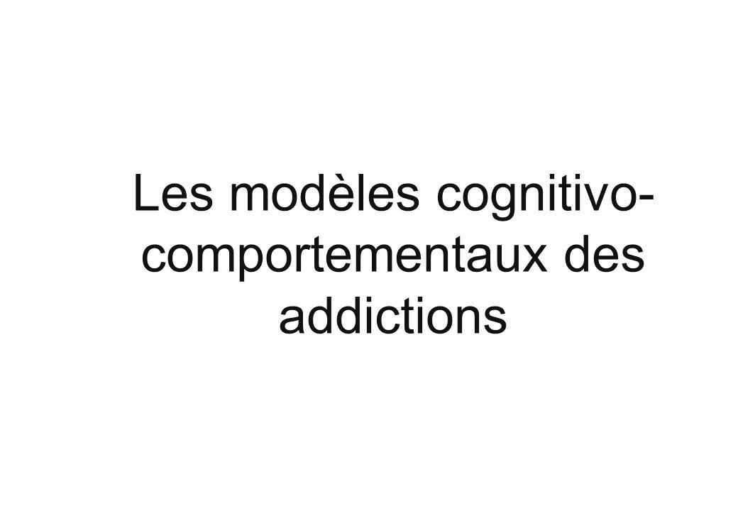 Les modèles cognitivo- comportementaux des addictions
