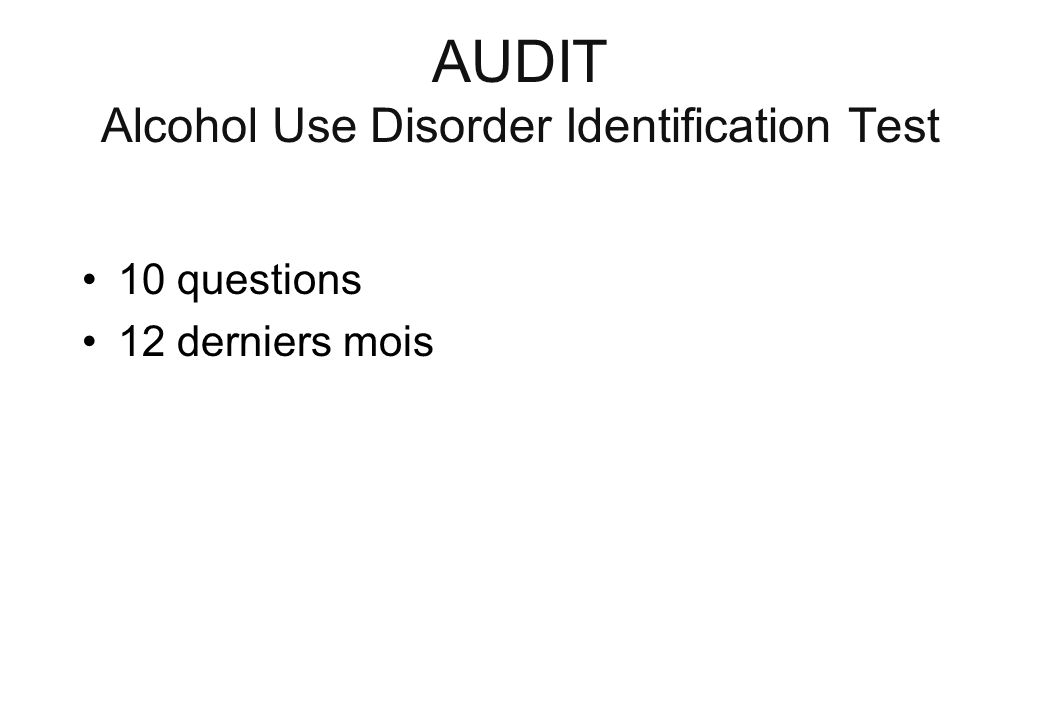 AUDIT Alcohol Use Disorder Identification Test 10 questions 12 derniers mois