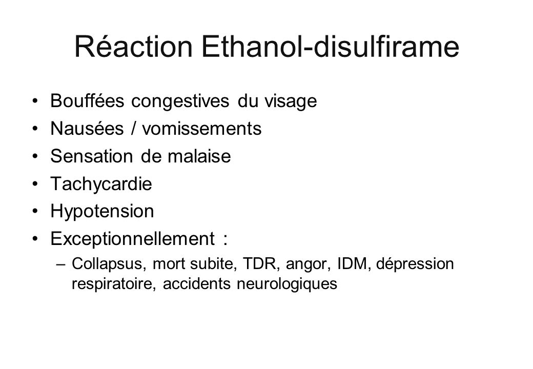 Réaction Ethanol-disulfirame Bouffées congestives du visage Nausées / vomissements Sensation de malaise Tachycardie Hypotension Exceptionnellement : –