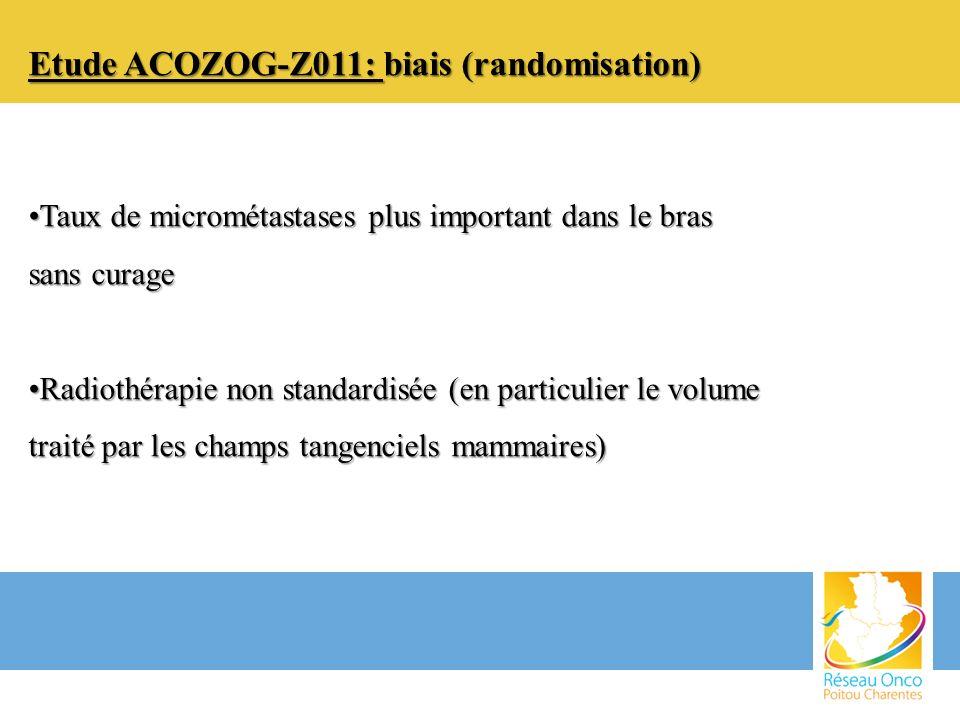Etude ACOZOG-Z011: biais (randomisation) Taux de micrométastases plus important dans le bras sans curageTaux de micrométastases plus important dans le