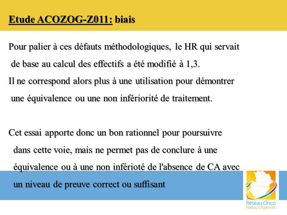 Etude ACOZOG-Z011: biais Pour palier à ces défauts méthodologiques, le HR qui servait de base au calcul des effectifs a été modifié à 1,3. de base au