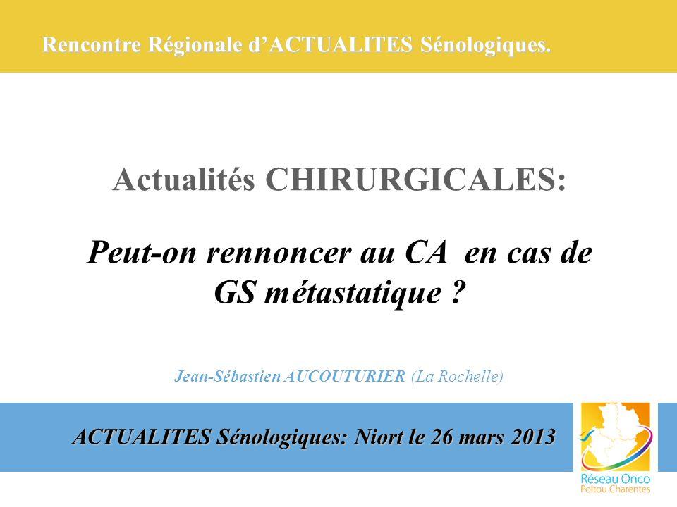 Actualités CHIRURGICALES: Peut-on rennoncer au CA en cas de GS métastatique ? Jean-Sébastien AUCOUTURIER (La Rochelle) ACTUALITES Sénologiques: Niort