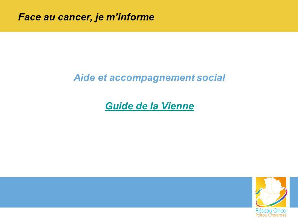 Aide et accompagnement social Guide de la Vienne Face au cancer, je minforme