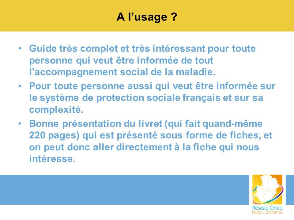 A lusage ? Guide très complet et très intéressant pour toute personne qui veut être informée de tout l'accompagnement social de la maladie. Pour toute