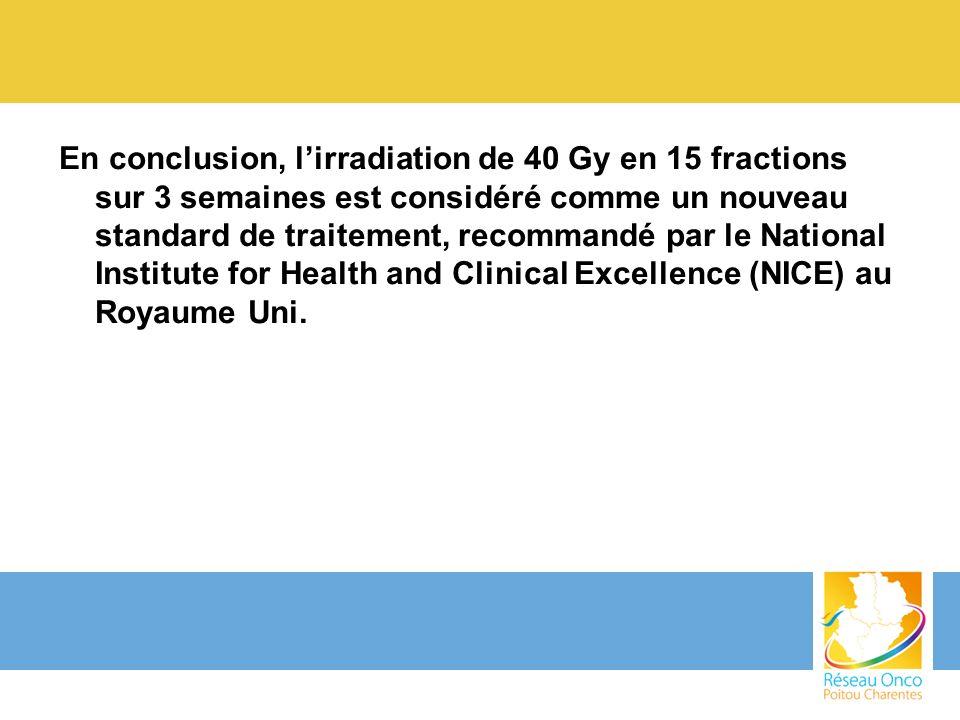 En conclusion, lirradiation de 40 Gy en 15 fractions sur 3 semaines est considéré comme un nouveau standard de traitement, recommandé par le National