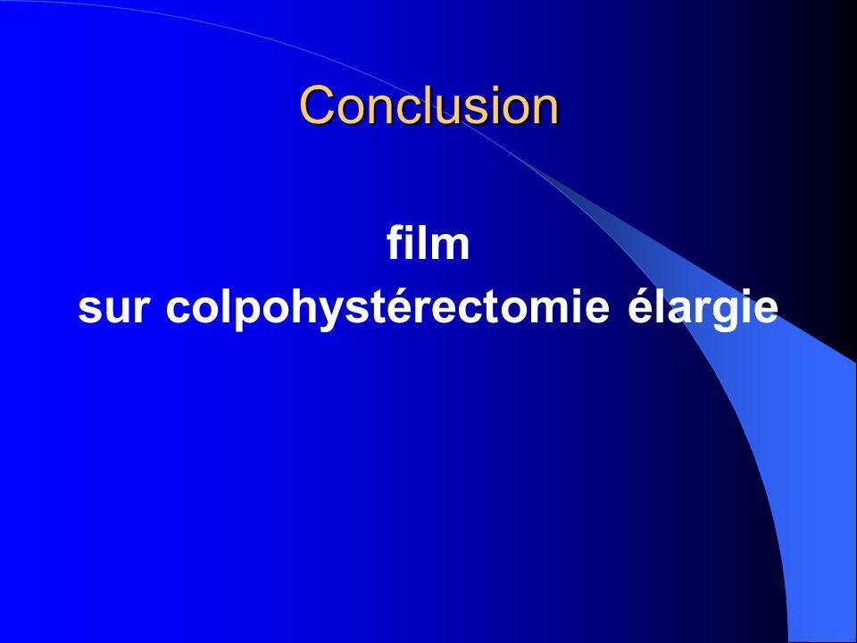 Conclusion film sur colpohystérectomie élargie