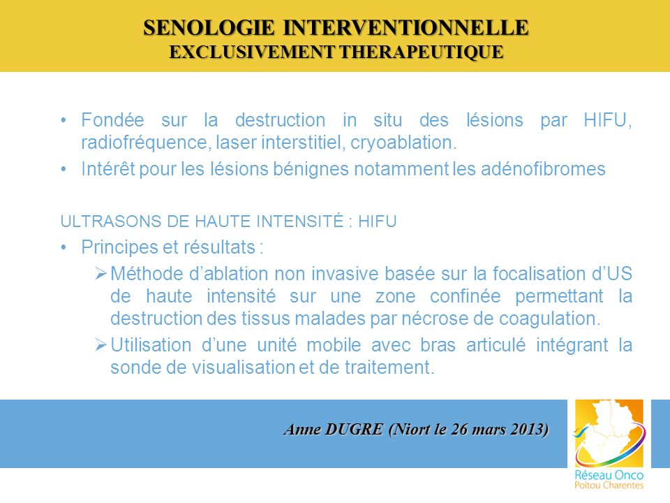 SENOLOGIE INTERVENTIONNELLE EXCLUSIVEMENT THERAPEUTIQUE Fondée sur la destruction in situ des lésions par HIFU, radiofréquence, laser interstitiel, cr