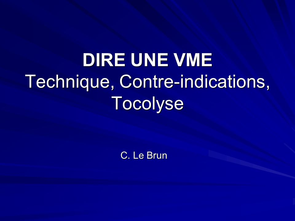 DIRE UNE VME Technique, Contre-indications, Tocolyse C. Le Brun