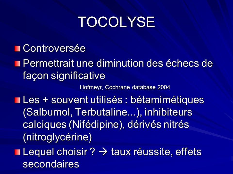 TOCOLYSE Controversée Permettrait une diminution des échecs de façon significative Hofmeyr, Cochrane database 2004 Hofmeyr, Cochrane database 2004 Les