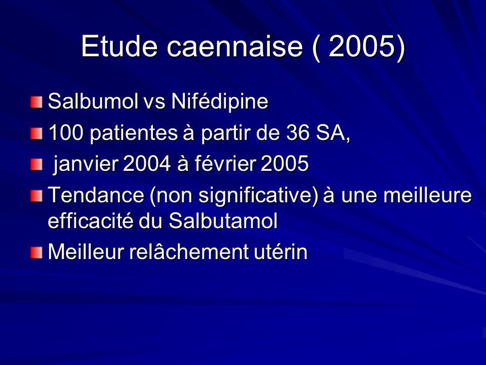 Etude caennaise ( 2005) Salbumol vs Nifédipine 100 patientes à partir de 36 SA, janvier 2004 à février 2005 janvier 2004 à février 2005 Tendance (non