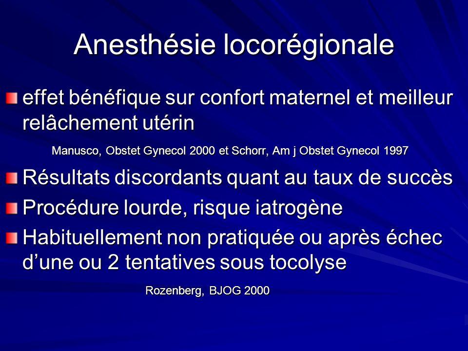 Anesthésie locorégionale effet bénéfique sur confort maternel et meilleur relâchement utérin Manusco, Obstet Gynecol 2000 et Schorr, Am j Obstet Gynec
